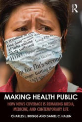 Making Health Public - How News Coverage is Remaking Media, Medicine, and Contemporary Life (ISBN: 9781138999862)