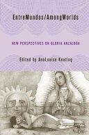 Entremundos/Amongworlds - New Perspectives on Gloria Anzaldua (ISBN: 9780230605930)