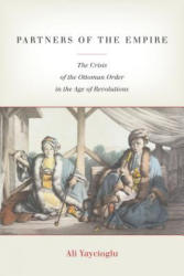 Partners of the Empire: The Crisis of the Ottoman Order in the Age of Revolutions - The Crisis of the Ottoman Order in the Age of Revolutions (ISBN: 9780804796125)