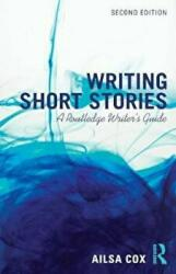 Writing Short Stories - A Routledge Writer's Guide (ISBN: 9781138955431)