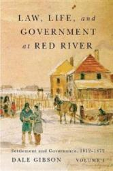 Law, Life, and Government at Red River, Volume 1: Settlement and Governance, 1812-1872 (ISBN: 9780773545212)