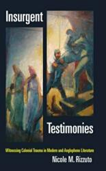 Insurgent Testimonies - Witnessing Colonial Trauma in Modern and Anglophone Literature (ISBN: 9780823267811)