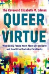 Queer Virtue - What LGBTQ People Know About Life and Love and How it Can Revitalize Christianity (ISBN: 9780807061343)