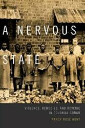 Nervous State - Violence, Remedies, and Reverie in Colonial Congo (ISBN: 9780822359654)