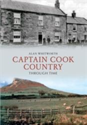 Captain Cook Country Through Time (ISBN: 9781445606163)