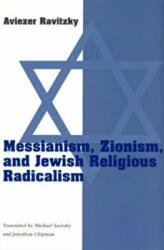 Messianism, Zionism and Jewish Religious Radicalism (ISBN: 9780226705781)