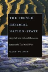 French Imperial Nation-state - Negritude and Colonial Humanism Between the Two World Wars (ISBN: 9780226897684)