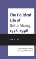 Political Life of Bella Abzug, 1976-1998 - Electoral Failures and the Vagaries of Identity Politics (ISBN: 9780739187241)