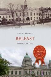 Belfast Through Time - Aidan Campbell (ISBN: 9781445636320)