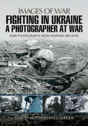 Fighting in Ukraine - A Photographer at War (ISBN: 9781473848665)