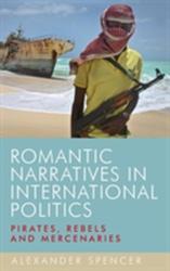 Romantic Narratives in International Politics - Pirates, Rebels and Mercenaries (ISBN: 9780719095290)