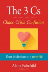 3 Cs: Chaos, Crisis, Confusion - Your Invitation to a New Life (ISBN: 9781922161901)