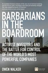 Barbarians in the Boardroom - Activist Investors and the Battle for Control of the World's Most Powerful Companies (ISBN: 9781292113982)