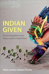Indian Given - Racial Geographies Across Mexico and the United States (ISBN: 9780822360148)
