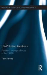 US-Pakistan Relations - Pakistan's Strategic Choices in the 1990s (ISBN: 9781138952676)