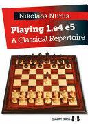 Playing 1. E4 E5 - A Classical Repertoire (ISBN: 9781784830144)