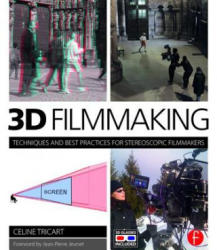 3D Filmmaking - Techniques and Best Practices for Stereoscopic Filmmakers (ISBN: 9781138847897)