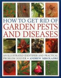 How to Get Rid of Garden Pests and Diseases (ISBN: 9781846818271)