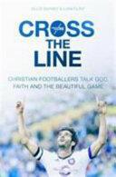 Cross the Line - Christian Footballers Talk God, Faith and the Beautiful Game (ISBN: 9780281076802)