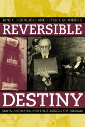 Reversible Destiny - Mafia, Antimafia and the Struggle for Palermo (ISBN: 9780520236097)