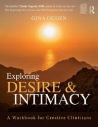 Exploring Desire and Intimacy - A Workbook for Creative Clinicians (ISBN: 9781138933774)