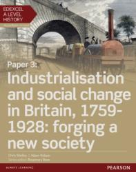 Edexcel A Level History, Paper 3: Industrialisation and Social Change in Britain, 1759-1928 - Forging a New Society (ISBN: 9781447985372)