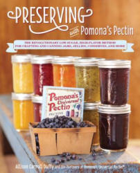 Preserving with Pomona's Pectin: The Revolutionary Low-Sugar, High-Flavor Method for Crafting and Canning Jams, Jellies, Conserves, and More (ISBN: 9781592335596)