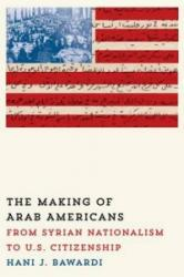 The Making of Arab Americans - Hani J. Bawardi (ISBN: 9780292757486)