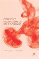 Cognitive Mechanisms of Belief Change (ISBN: 9781137578945)