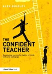 Confident Teacher - Developing Successful Habits of Mind, Body and Pedagogy (ISBN: 9781138832343)
