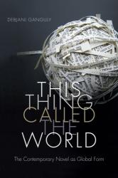 This Thing Called the World - The Contemporary Novel as Global Form (ISBN: 9780822361565)