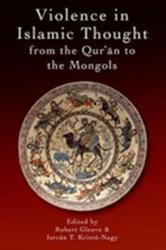 Violence in Islamic Thought from the Qur'an to the Mongols (ISBN: 9781474417938)