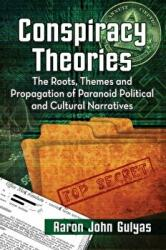Conspiracy Theories - The Roots, Themes and Propagation of Paranoid Political and Cultural Narratives (ISBN: 9780786497263)