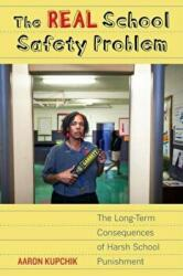 Real School Safety Problem - The Long-Term Consequences of Harsh School Punishment (ISBN: 9780520284203)