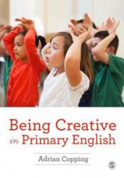 Being Creative in Primary English - Adrian Copping (ISBN: 9781473915664)