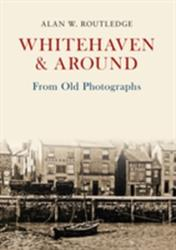 Whitehaven & Around from Old Photographs (ISBN: 9781445662329)