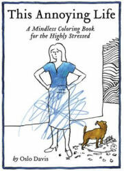 This Annoying Life - A Mindless Coloring Book for the Highly Stressed (ISBN: 9781452159782)