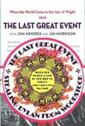 When the World Came to the Isle of Wight. Volumes 1 and 2: 1. Stealing Dylan from Woodstock. 2. the Last Great Event (ISBN: 9781911487005)