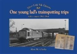 One Young Lads Transporting Trips - Bringing Back Those 'Box Brownie' and 'Ian Allan Combined Volume' Days (ISBN: 9781857944723)