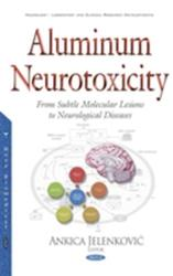 Aluminum Neurotoxicity - From Subtle Molecular Lesions to Neurological Diseases (ISBN: 9781634847391)