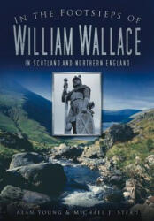 In the Footsteps of William Wallace - In Scotland and Northern England (ISBN: 9780752456386)