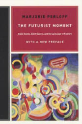 Futurist Moment - Avant-Garde, Avant-Guerre, and the Language of Rupture (ISBN: 9780226657387)