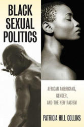 Black Sexual Politics - African Americans, Gender, and the New Racism (ISBN: 9780415951500)