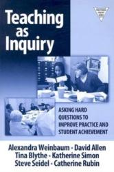 Teaching as Inquiry - Asking Hard Questions to Improve Practice and Student Achievement (ISBN: 9780807744574)