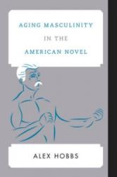 Aging Masculinity in the American Novel (ISBN: 9781442266780)