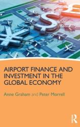 Airport Finance and Investment in the Global Economy - Hans-Arthur Vogel, Peter S. Morrell, Anne Graham (ISBN: 9781472440204)