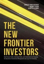 New Frontier Investors - How Pension Funds, Sovereign Funds, and Endowments are Changing the Business of Investment Management and Long-Term Investin (ISBN: 9781137508560)