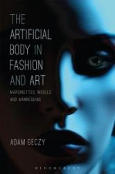 Artificial Body in Fashion and Art - Marionettes, Models and Mannequins (ISBN: 9781472595966)