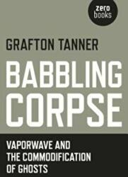 Babbling Corpse - Vaporwave and the Commodification of Ghosts (ISBN: 9781782797593)