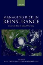 Managing Risk in Reinsurance - From City Fires to Global Warming (ISBN: 9780198754916)